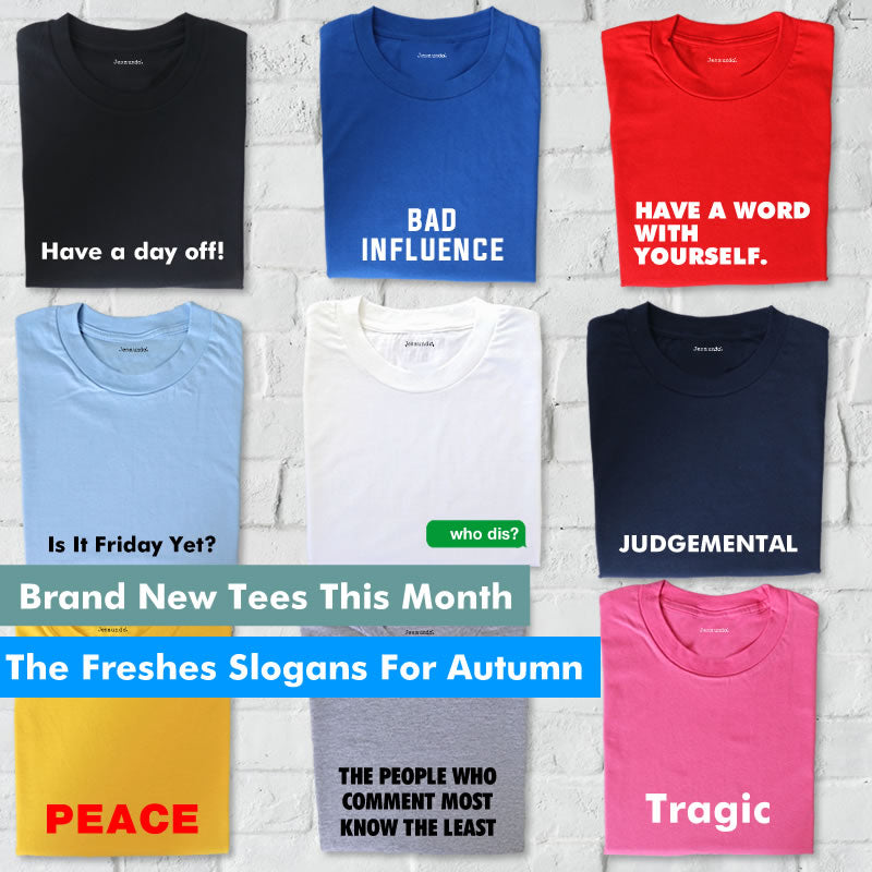 Brand New Slogan Tees For Autumn: Drop 1