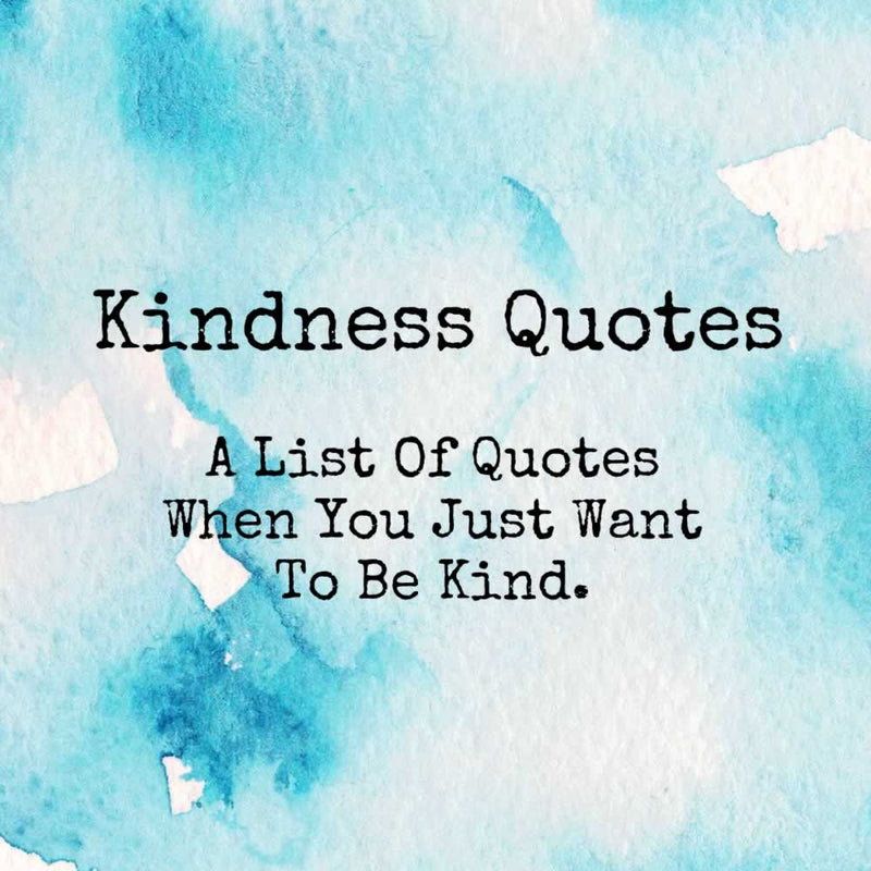 Kindness Quotes - Just Be Kind With These Sayings