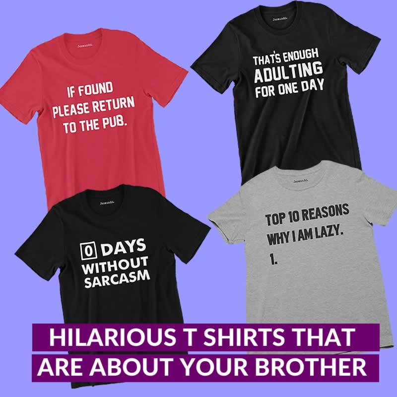 21 Hilarious T-Shirts That Are About Your Brother