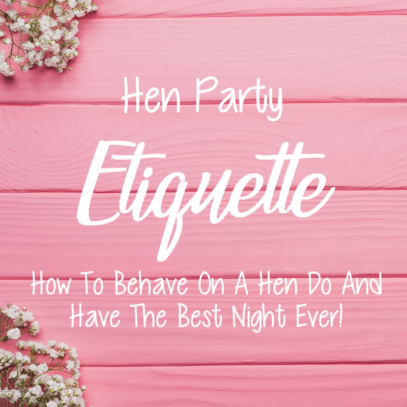 Hen Party Etiquette - 10 Things You Need To Know About A Hen Do