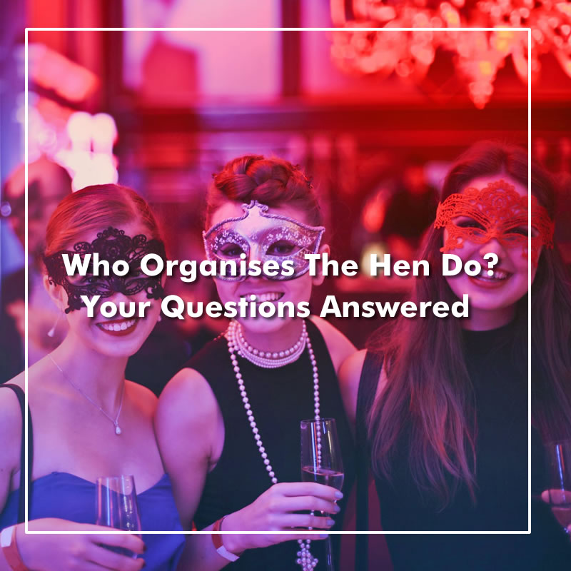 Who Plans The Hen Party? Here's who should organise the hen do