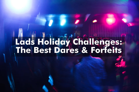 Lads Holiday Challenges And Dares - Ideas And Tips With Points System