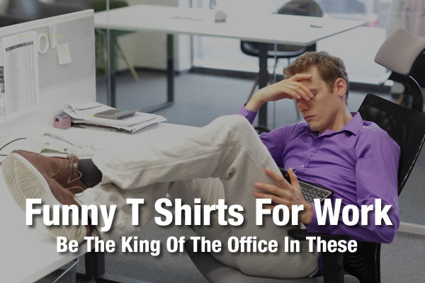 Funny T-Shirts To Wear At Work