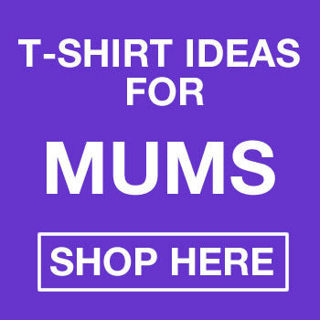 Novelty T-shirt Ideas For Mums