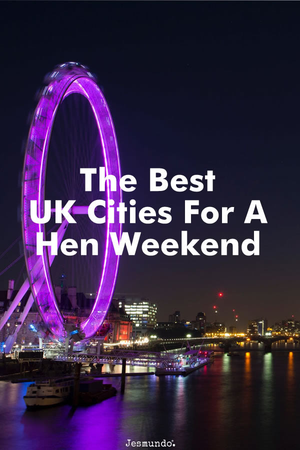 The Best UK Hen Do Weekend Destinations For Your Hen Party