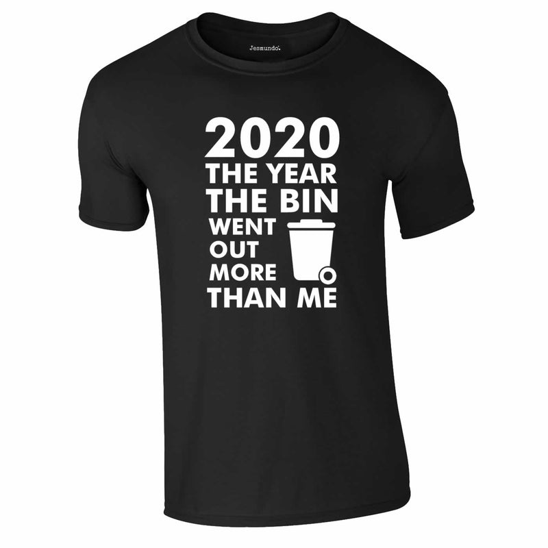2020 Year Bin Went Out More Than Me Tee In Black