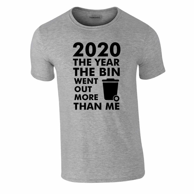2020 Year Bin Went Out More Than Me Tee In Grey