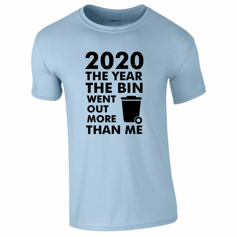 2020 Year Bin Went Out More Than Me Tee In Sky