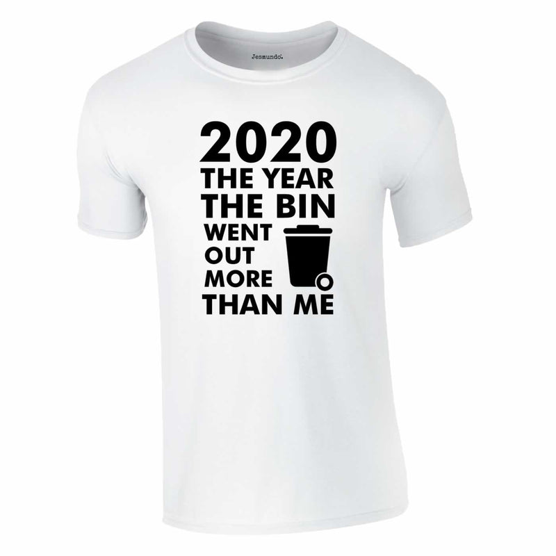 2020 Year Bin Went Out More Than Me Tee In White