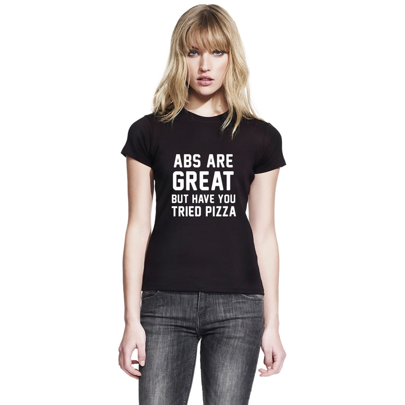Abs Are Great But Have You Tried Pizza Women's T Shirt