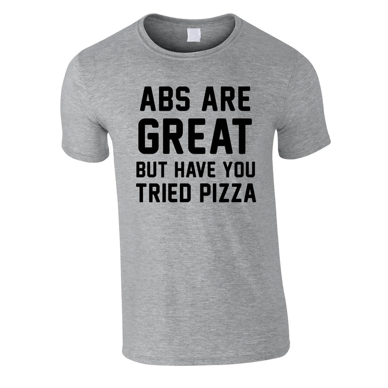 Abs Are Great But Have You Tried Pizza T Shirt In Grey