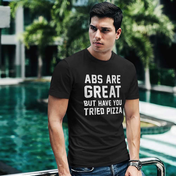 Abs Are Great But Have You Tried Pizza Mens Tee