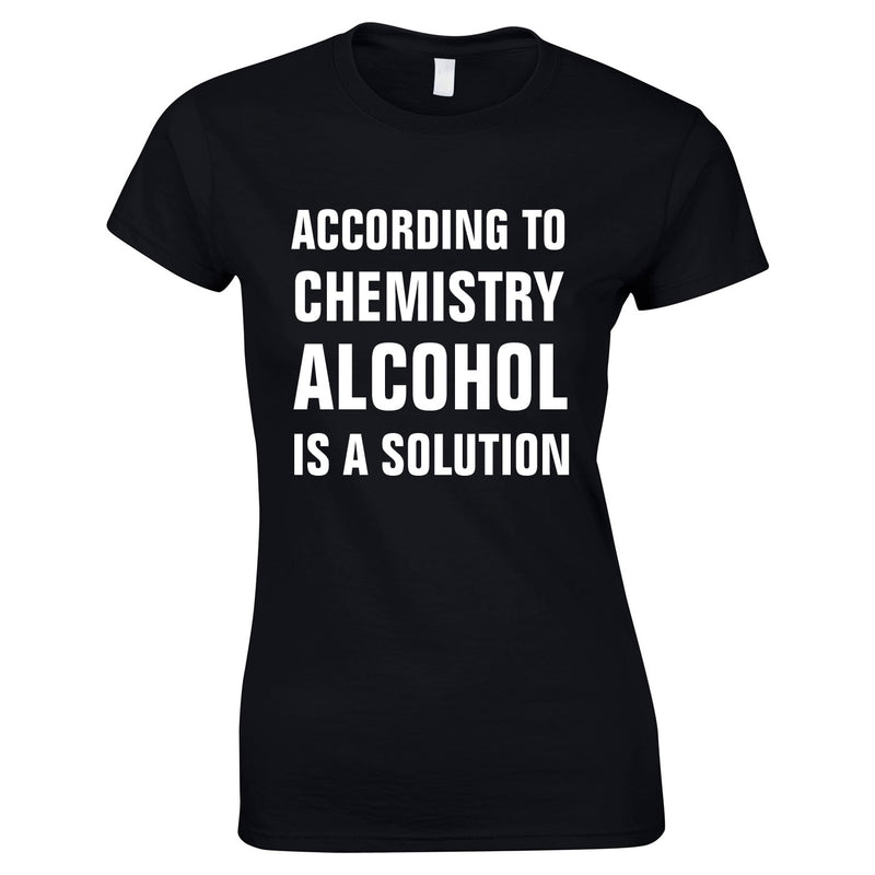 According To Chemistry Alcohol Is A Solution Ladies Top In Black