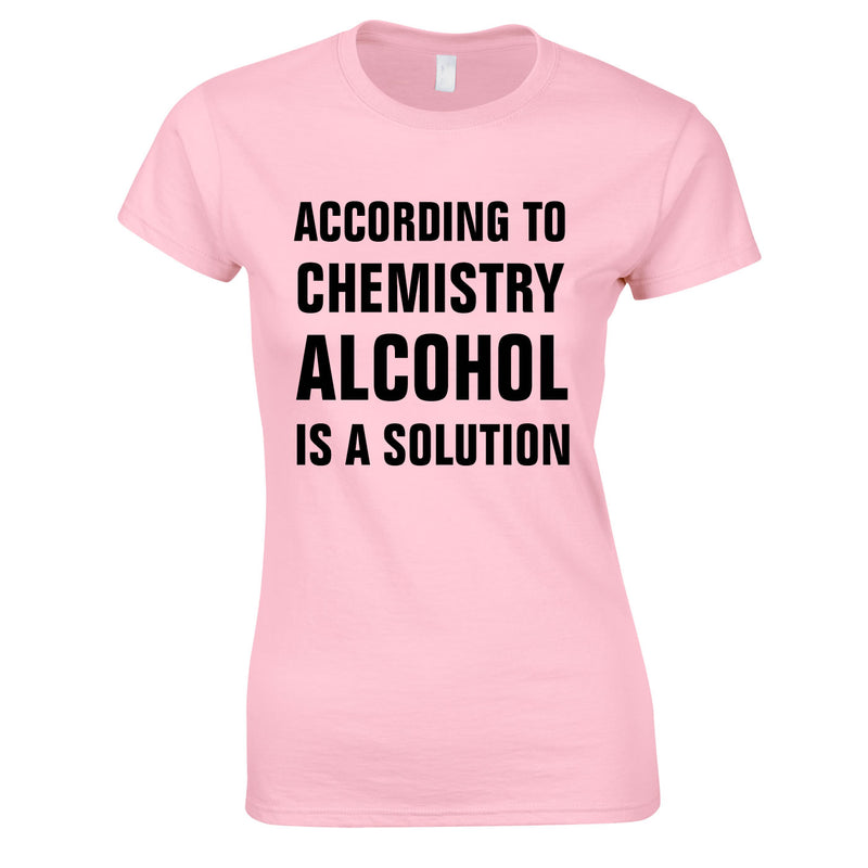 According To Chemistry Alcohol Is A Solution Ladies Top In Pink