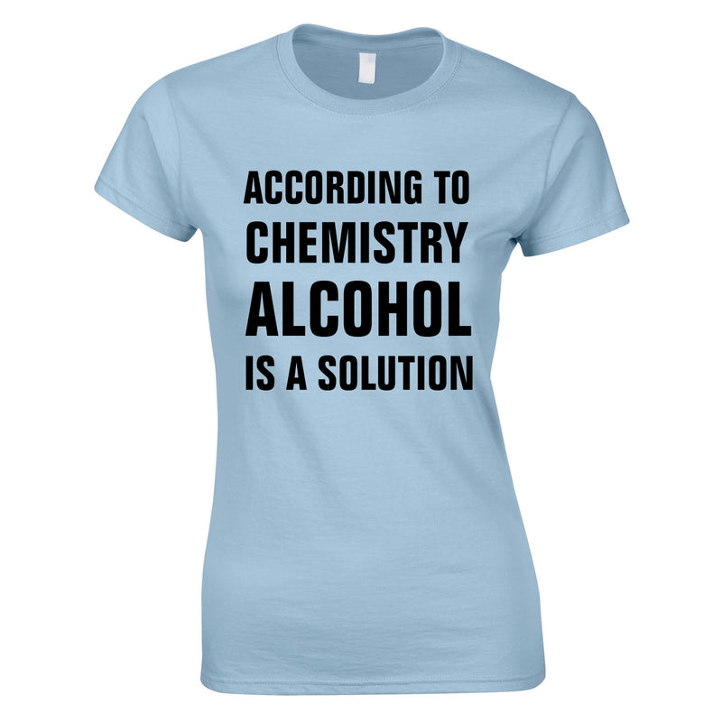 According To Chemistry Alcohol Is A Solution Ladies Top In Sky