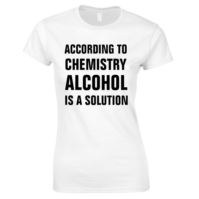 According To Chemistry Alcohol Is A Solution Ladies Top In White