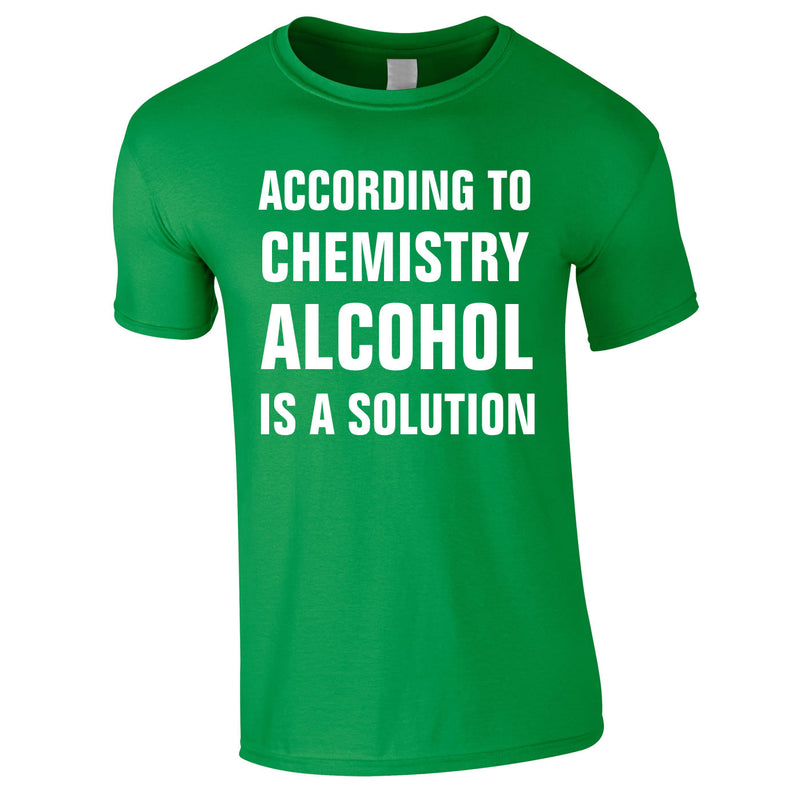 According To Chemistry Alcohol Is A Solution Tee In Green