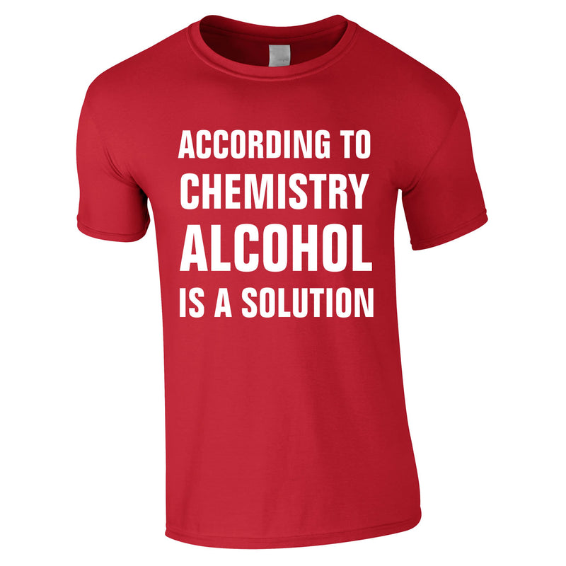 According To Chemistry Alcohol Is A Solution Tee In Red