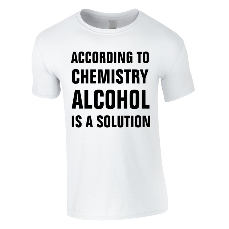 According To Chemistry Alcohol Is A Solution Tee In White