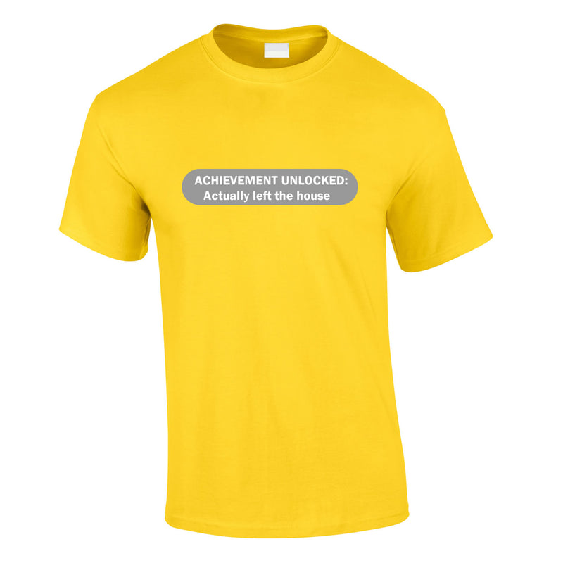 Achievement Unlocked - Actually Left The House Tee In Yellow