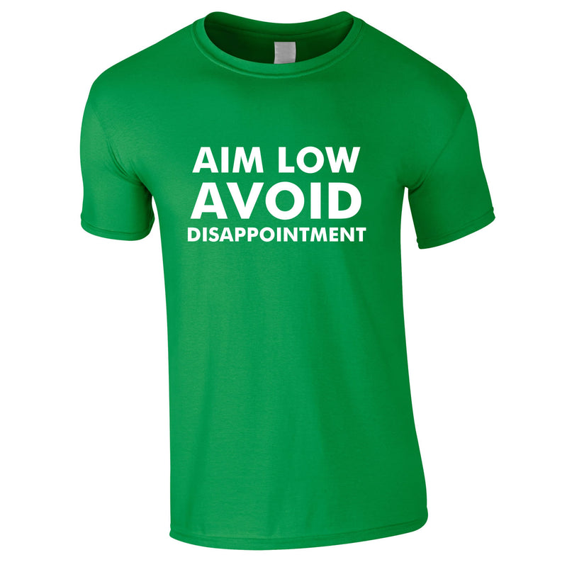 Aim Low Avoid Disappointment Tee In Green