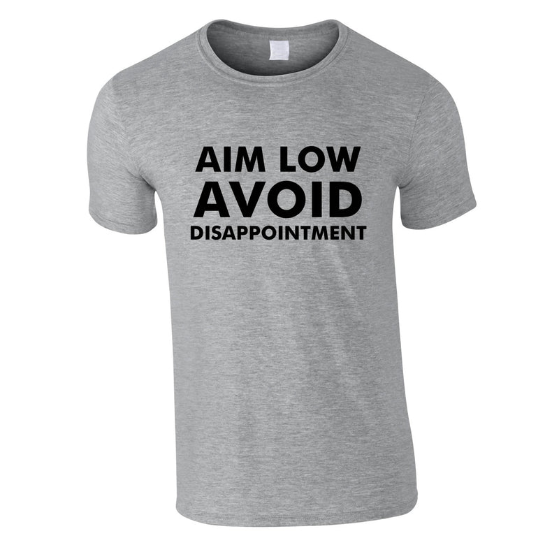 Aim Low Avoid Disappointment Tee In Grey