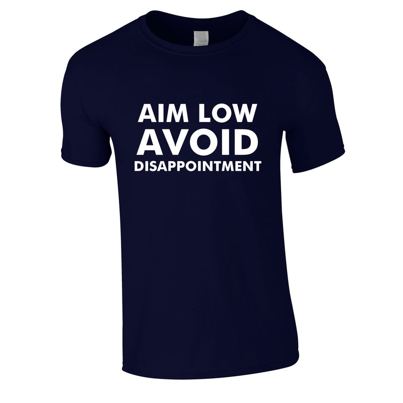 Aim Low Avoid Disappointment Tee In Navy