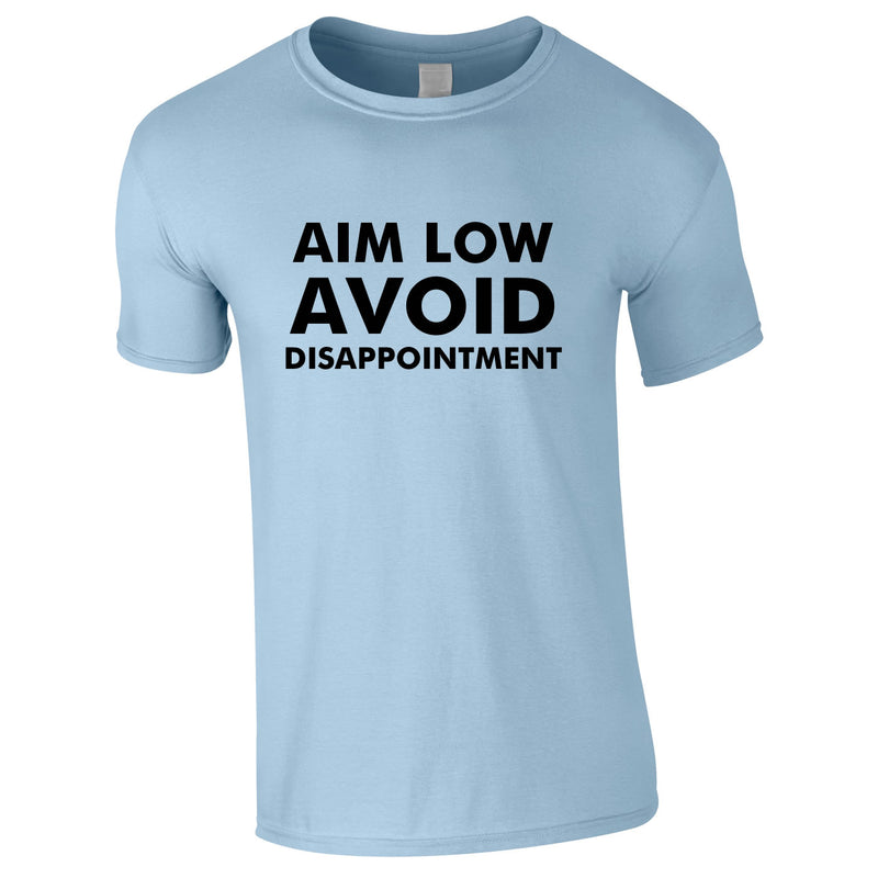 Aim Low Avoid Disappointment Tee In Sky