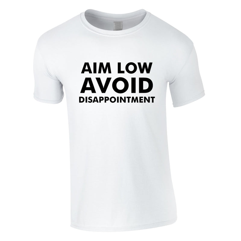 Aim Low Avoid Disappointment Tee In White