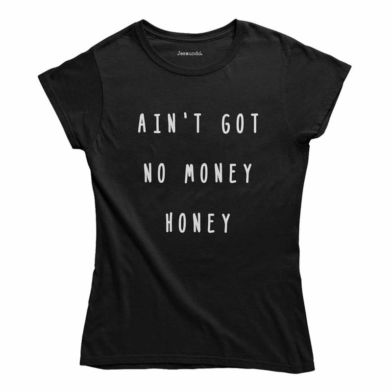 Ain't Got No Money Honey Women's Top