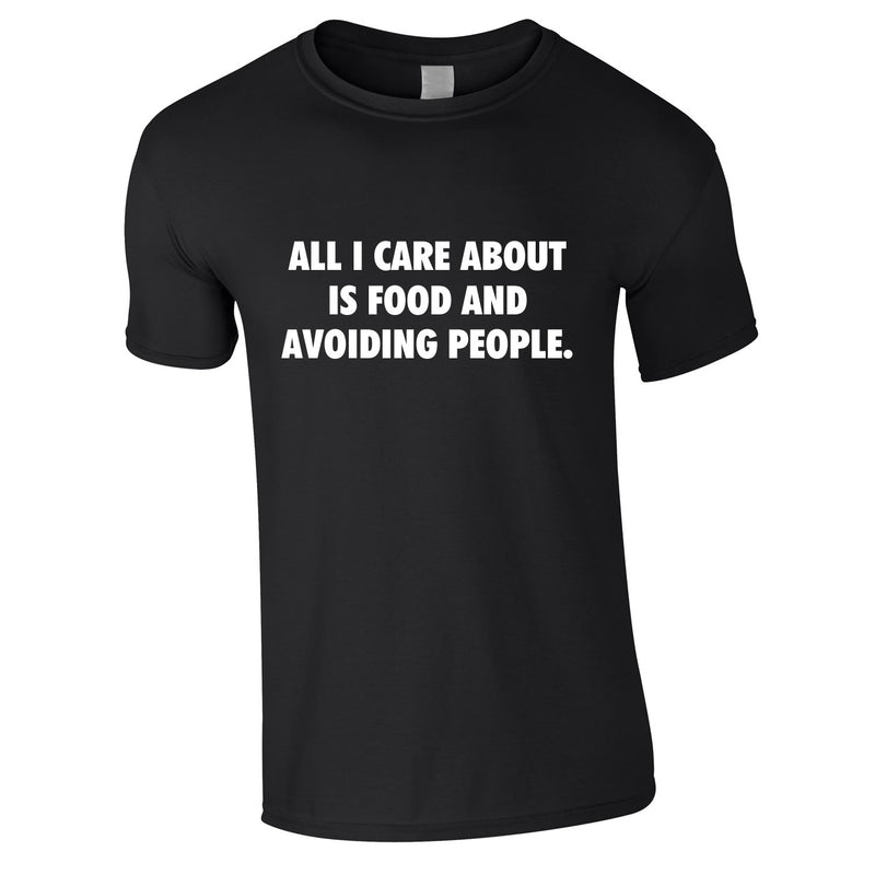 All I Care About Is Food And Avoiding People Tee In Black