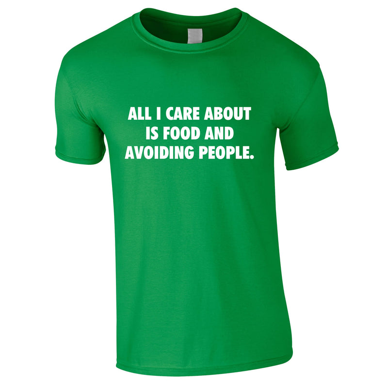 All I Care About Is Food And Avoiding People Tee In Green