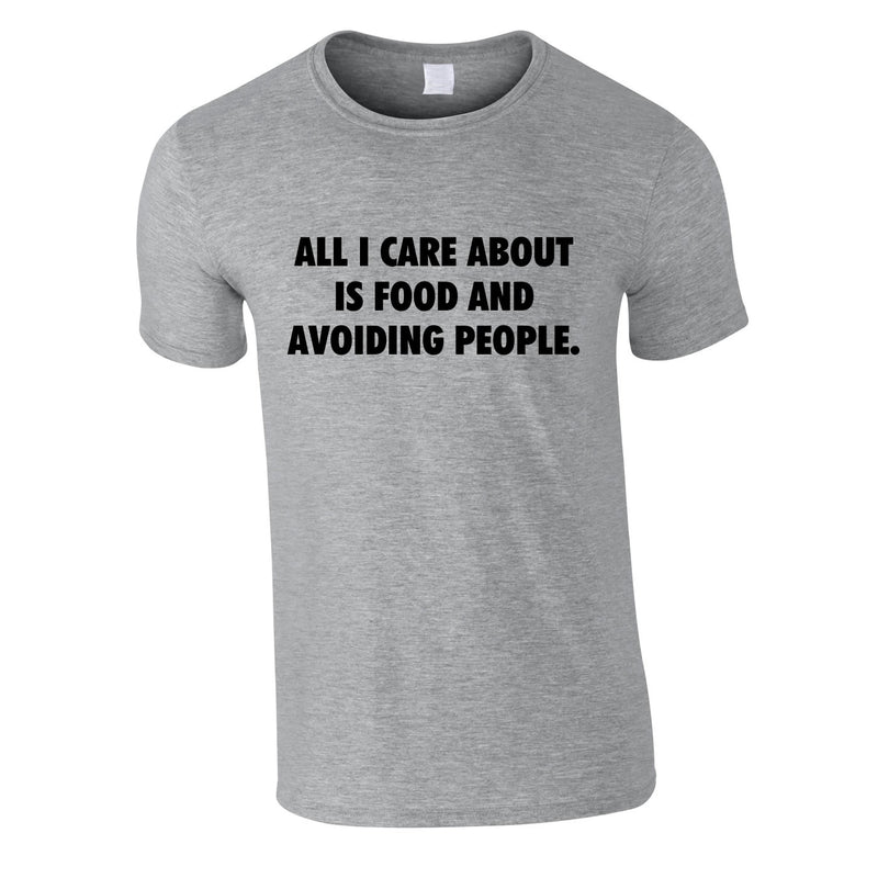 All I Care About Is Food And Avoiding People Tee In Grey