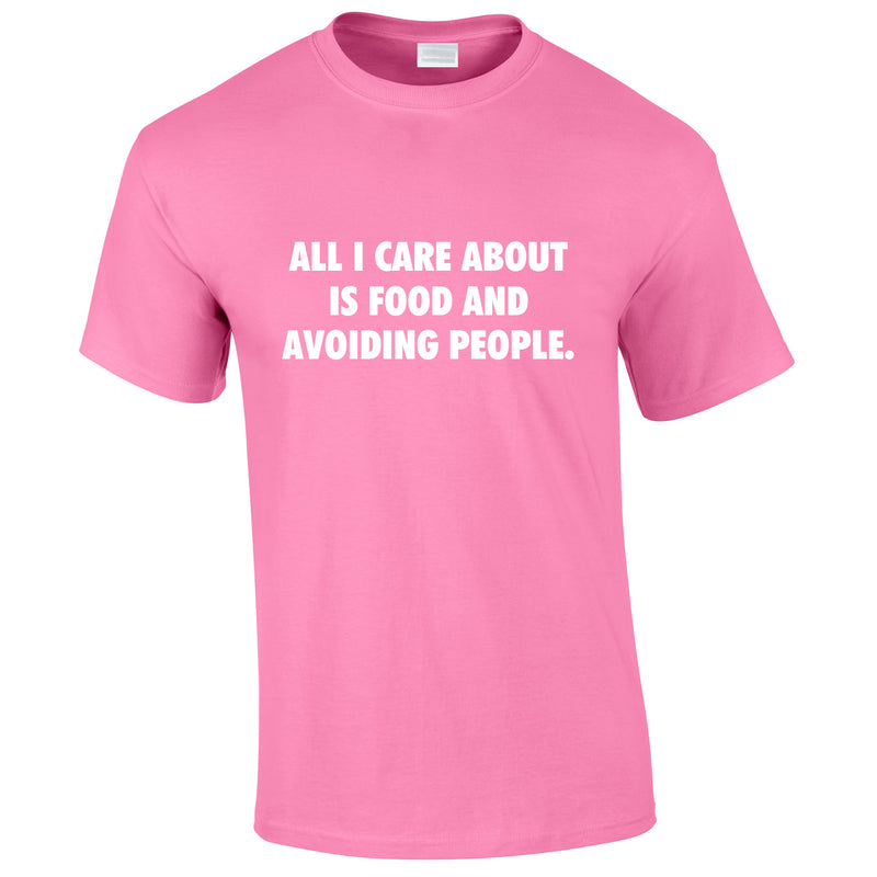 All I Care About Is Food And Avoiding People Tee In Pink