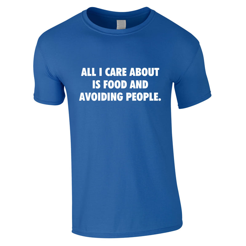 All I Care About Is Food And Avoiding People Tee In Royal