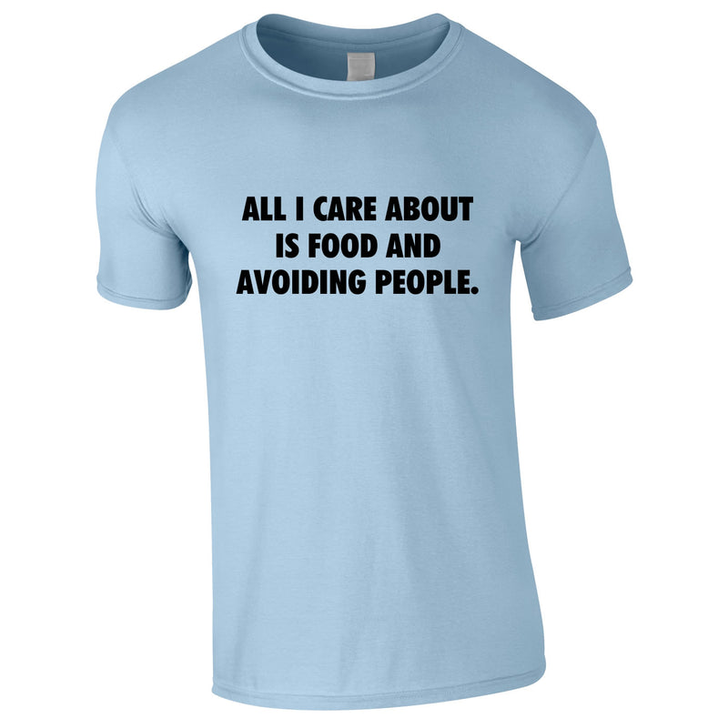 All I Care About Is Food And Avoiding People Tee In Sky