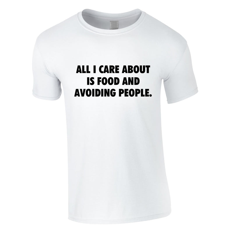 All I Care About Is Food And Avoiding People Tee In White