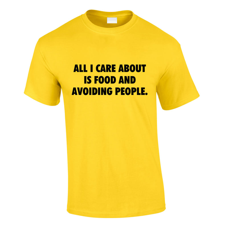 All I Care About Is Food And Avoiding People Tee In Yellow