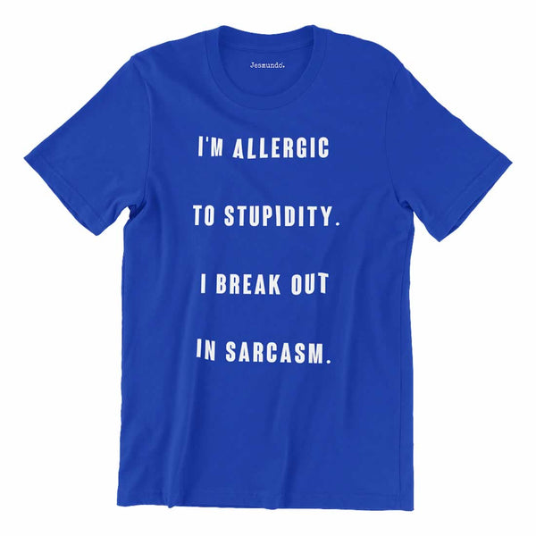 I'm Allergic To Stupidity I Break Out In Sarcasm Tee