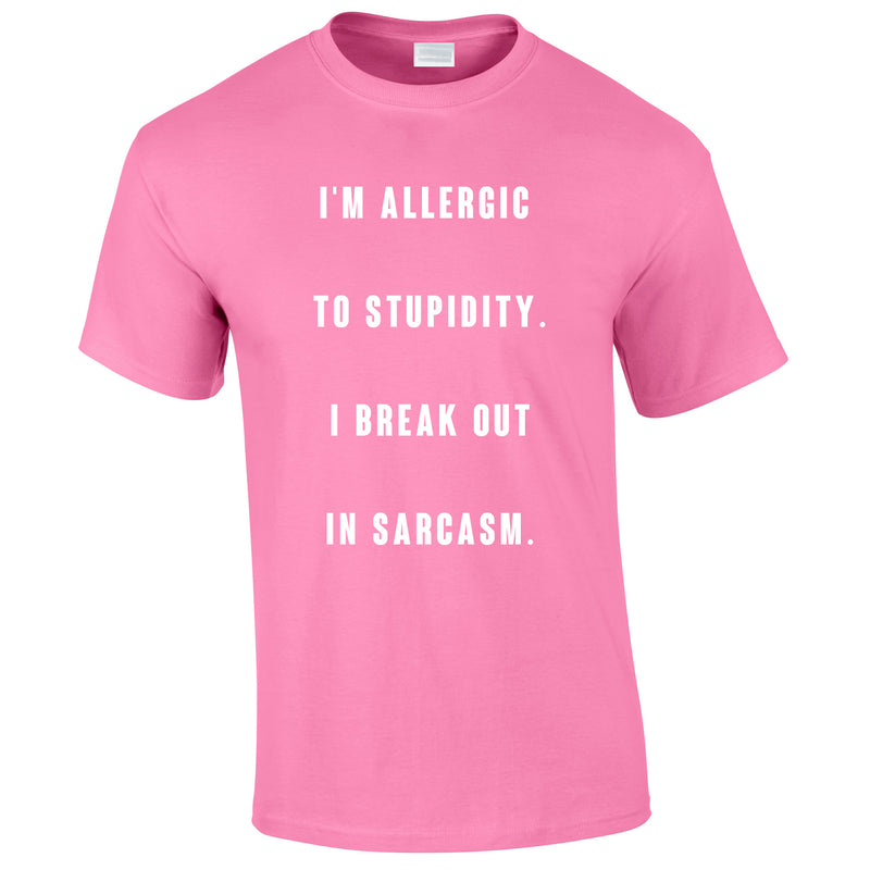 Allergic To Stupidity I Break Out In Sarcasm Tee In Pink