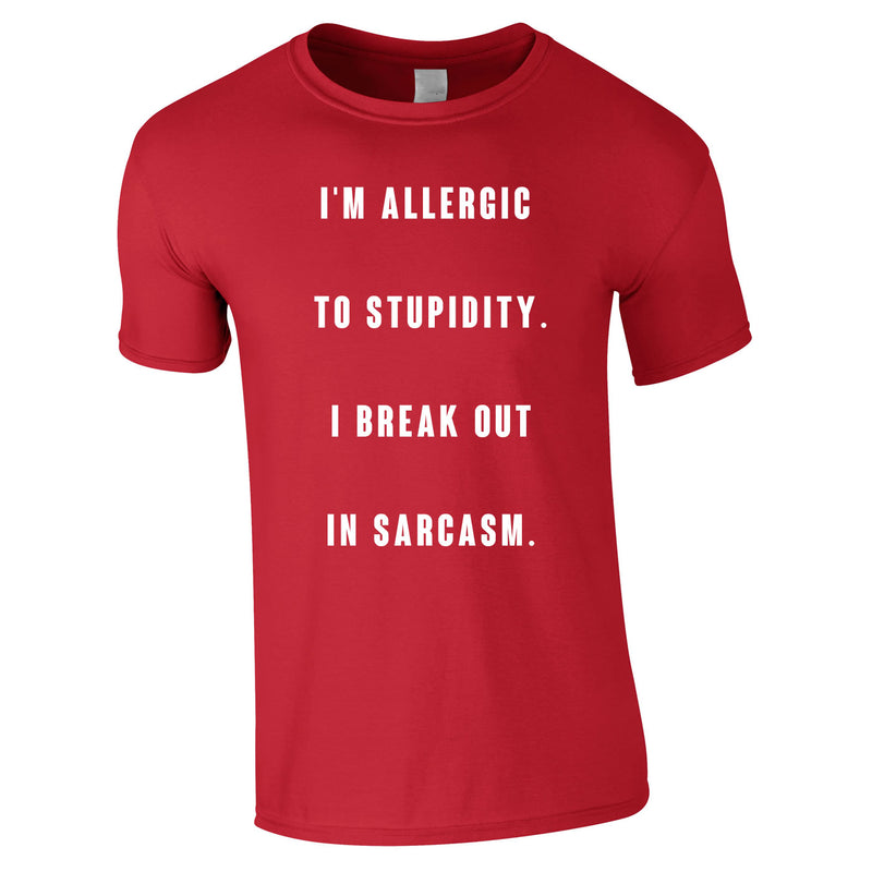 Allergic To Stupidity I Break Out In Sarcasm Tee In Red