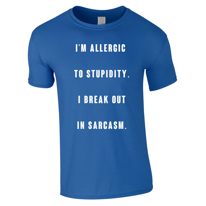 Allergic To Stupidity I Break Out In Sarcasm Tee In Royal