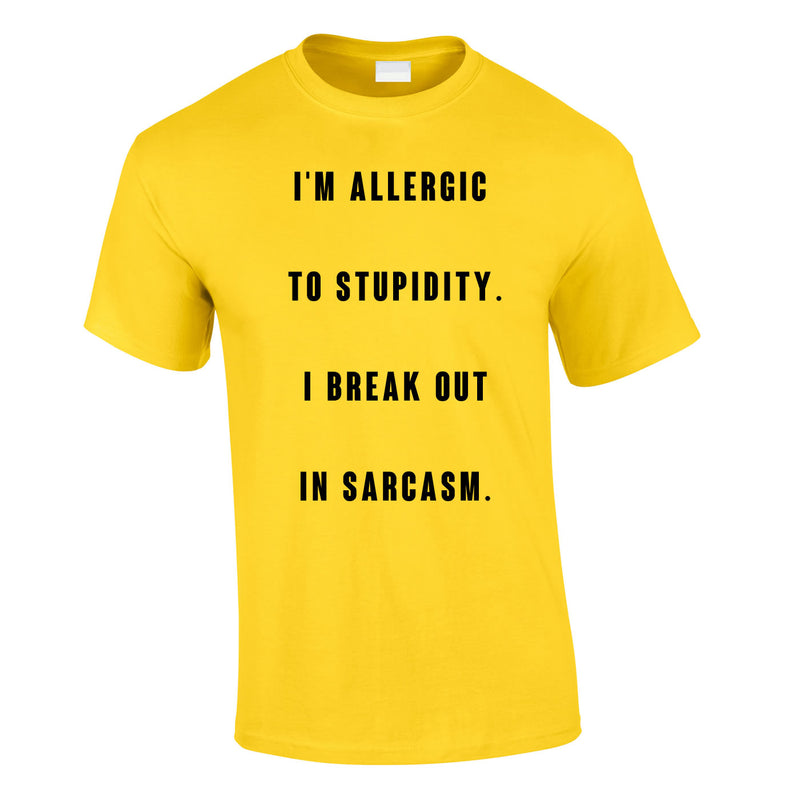 Allergic To Stupidity I Break Out In Sarcasm Tee In Yellow