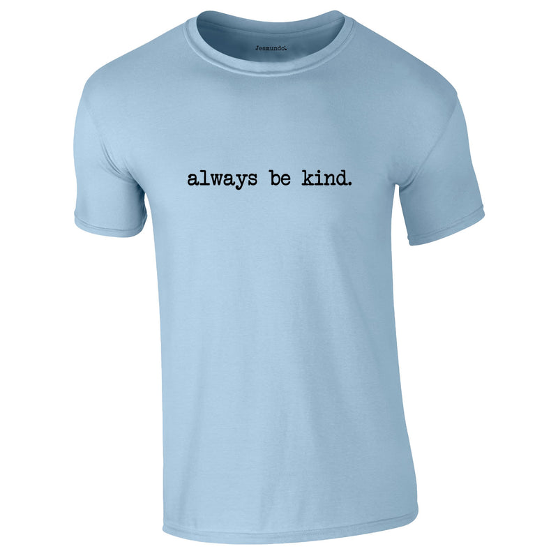 Always Be Kind Tee In Sky