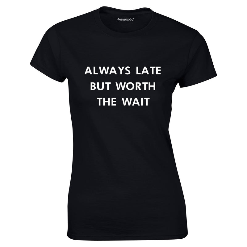 Always Late But Worth The Wait Ladies Top In Black