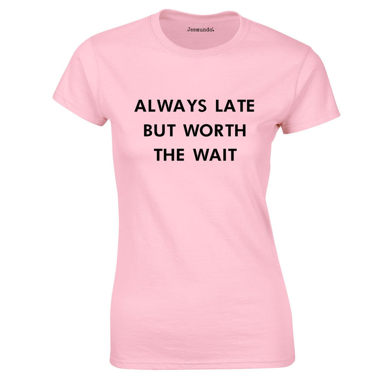 Always Late But Worth The Wait Ladies Top In Pink