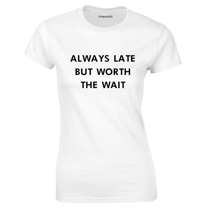 Always Late But Worth The Wait Ladies Top In White