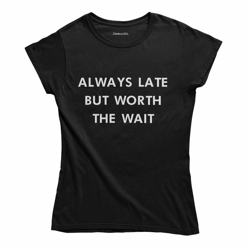 Always Late But Worth The Wait Women's Top