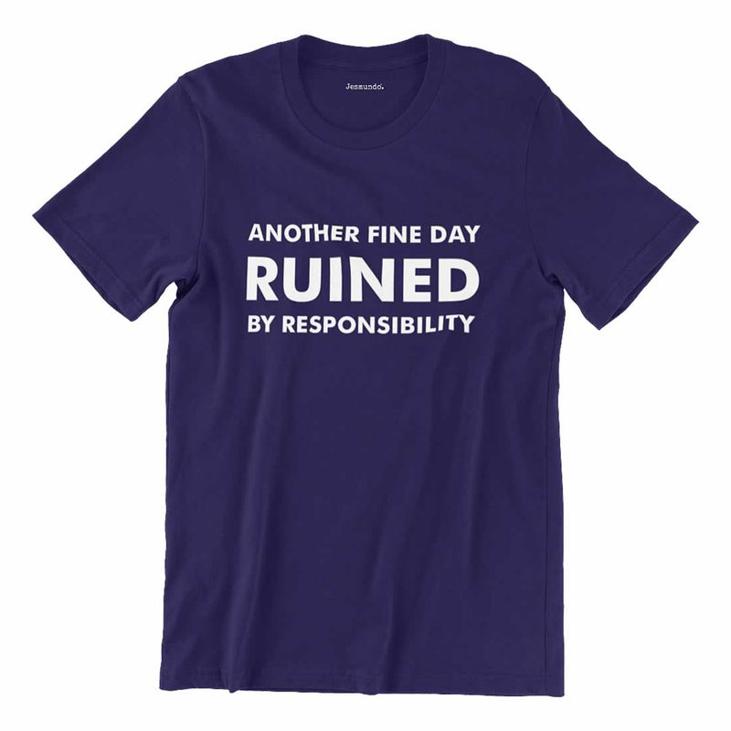 Another Fine Day Ruined By Responsibility Tee