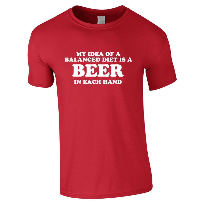 My Idea Of A Balanced Diet Is A Beer In Each Hand Tee In Red